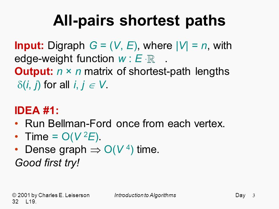 3 All-pairs shortest paths Input: Digraph G = (V, E), where |V| = n, with edge-weight function w : E.