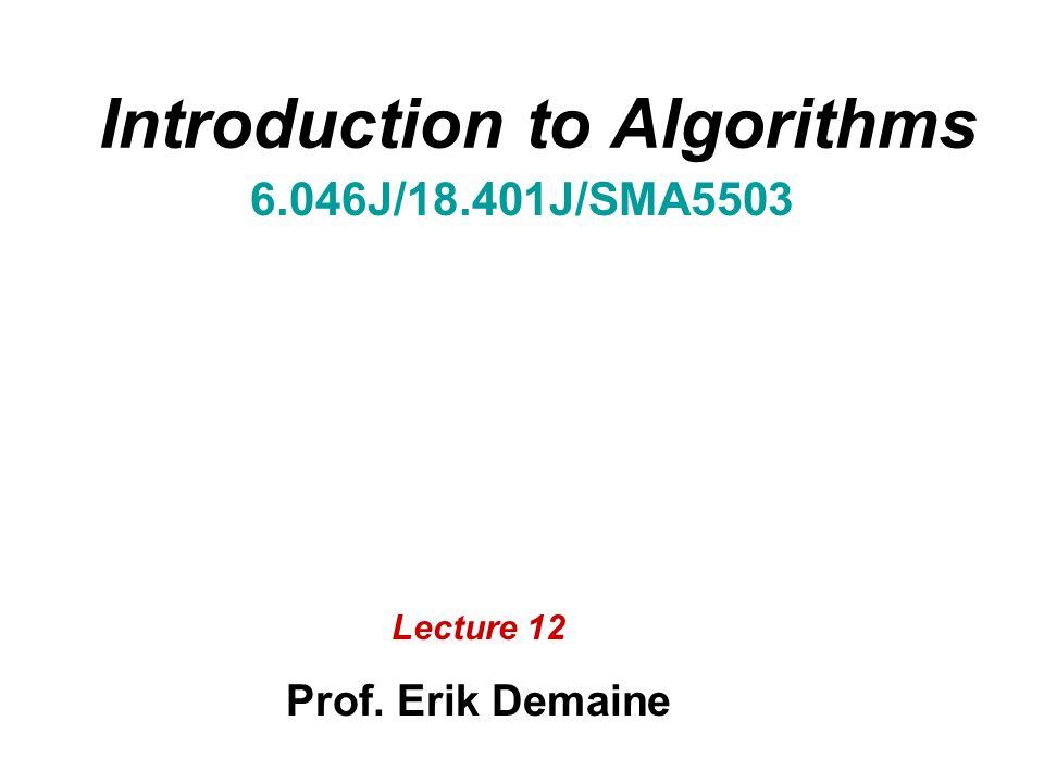 Introduction to Algorithms 6.046J/18.401J/SMA5503 Lecture 12 Prof. Erik Demaine