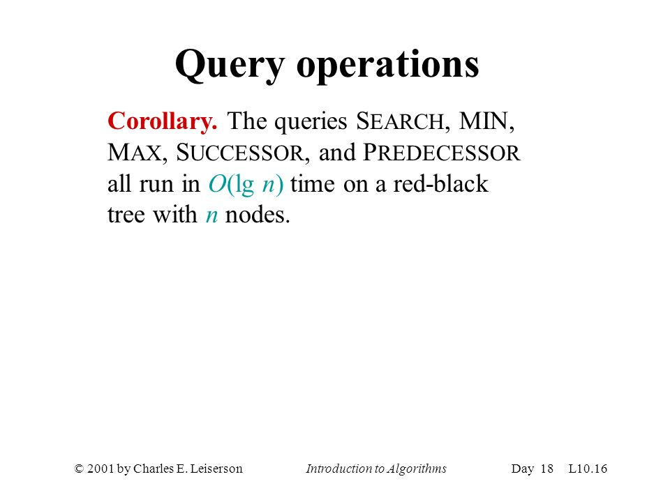 © 2001 by Charles E. Leiserson Introduction to AlgorithmsDay 18 L10.16 Query operations Corollary.