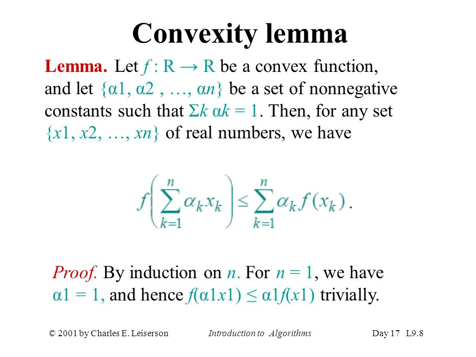 © 2001 by Charles E. Leiserson Introduction to AlgorithmsDay 17 L9.8 Convexity lemma Lemma.
