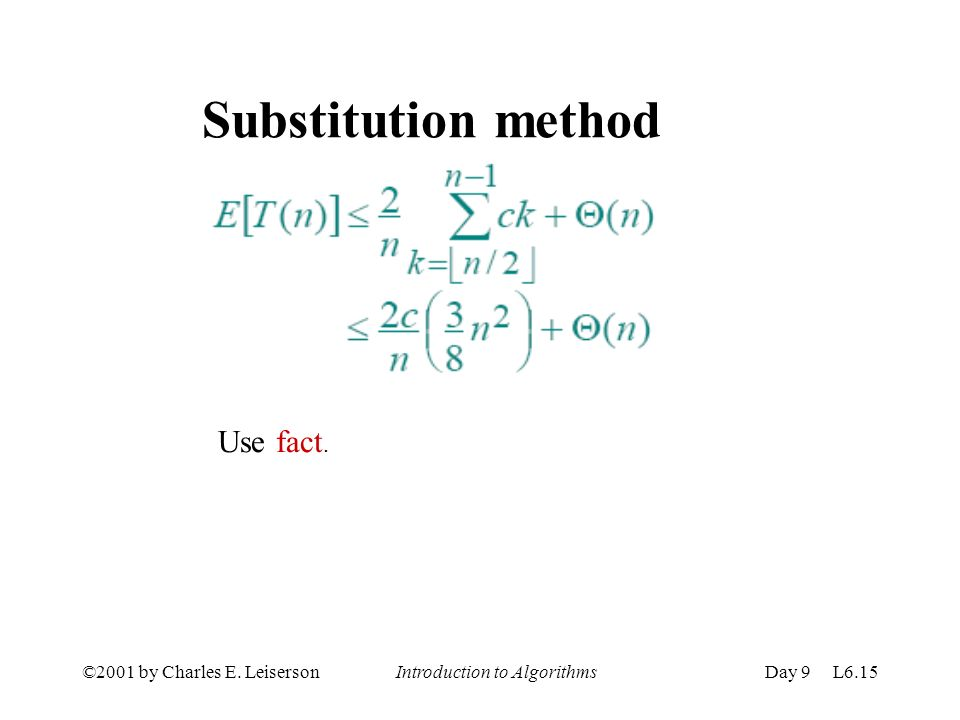 ©2001 by Charles E. Leiserson Introduction to AlgorithmsDay 9 L6.15 Substitution method Use fact.
