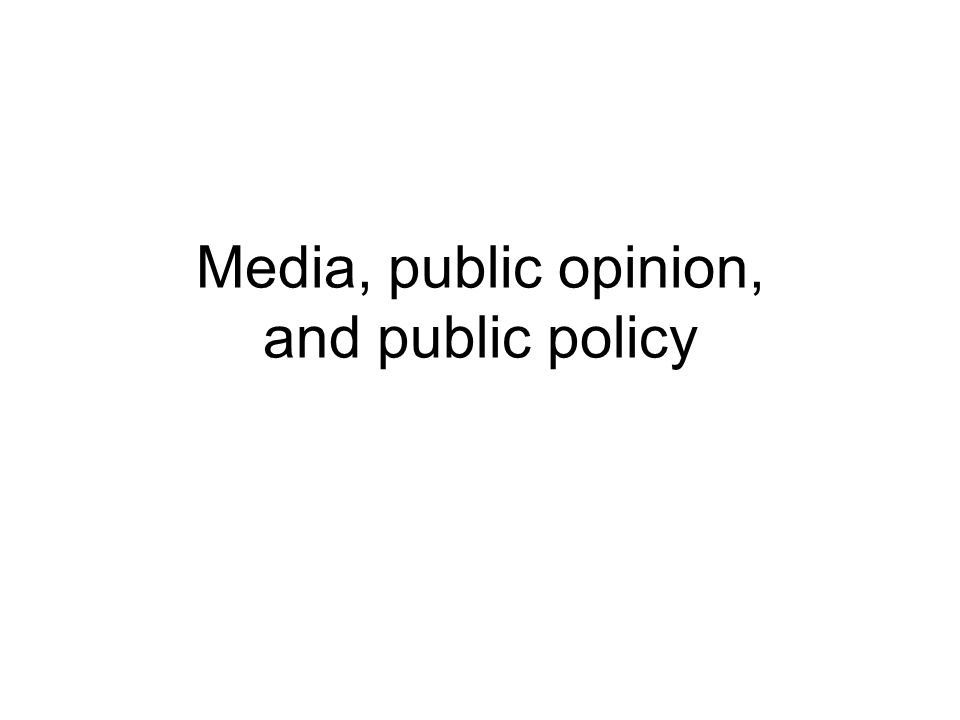 Media, public opinion, and public policy