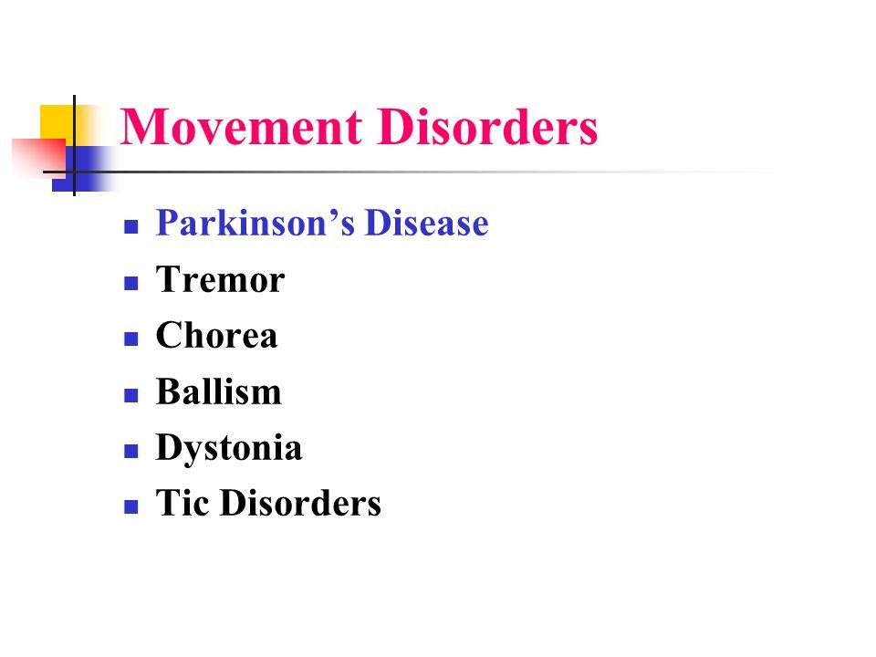 Movement Disorders Parkinsons Disease Tremor Chorea Ballism Dystonia Tic Disorders