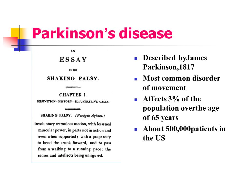 Parkinson s disease Described byJames Parkinson,1817 Most common disorder of movement Affects 3% of the population overthe age of 65 years About 500,0