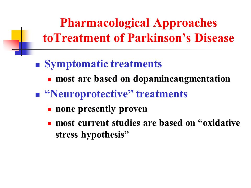 Pharmacological Approaches toTreatment of Parkinsons Disease Symptomatic treatments most are based on dopamineaugmentation Neuroprotective treatments