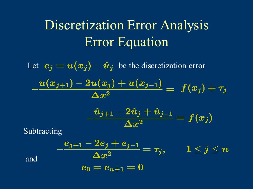 Discretization Error Analysis Error Equation Let be the discretization error Subtracting and