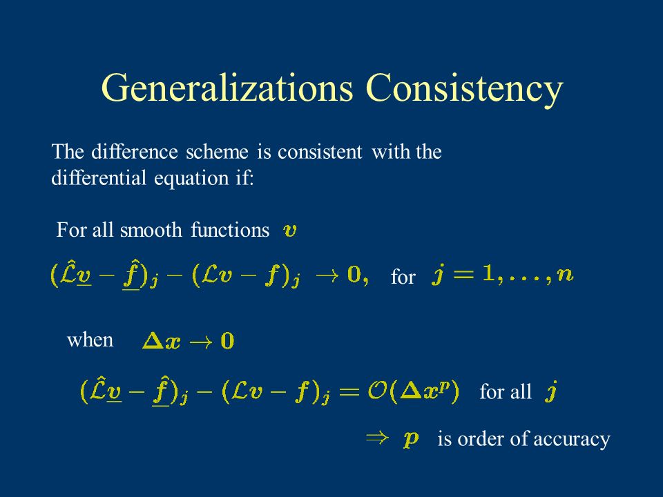 Generalizations Consistency The difference scheme is consistent with the differential equation if: For all smooth functions for when for all is order