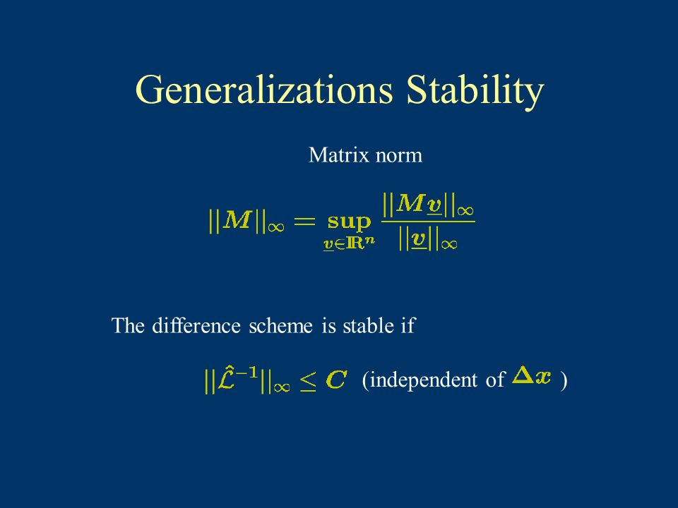 Generalizations Stability Matrix norm The difference scheme is stable if (independent of )