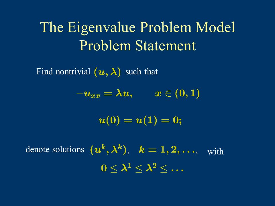 The Eigenvalue Problem Model Problem Statement Find nontrivial such that denote solutions with