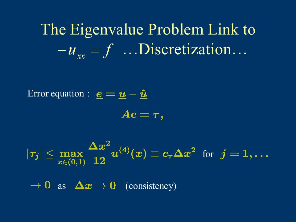 The Eigenvalue Problem Link to … Discretization … Error equation : for as(consistency)