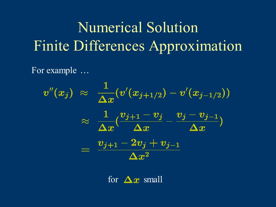 Numerical Solution Finite Differences Approximation For example … forsmall