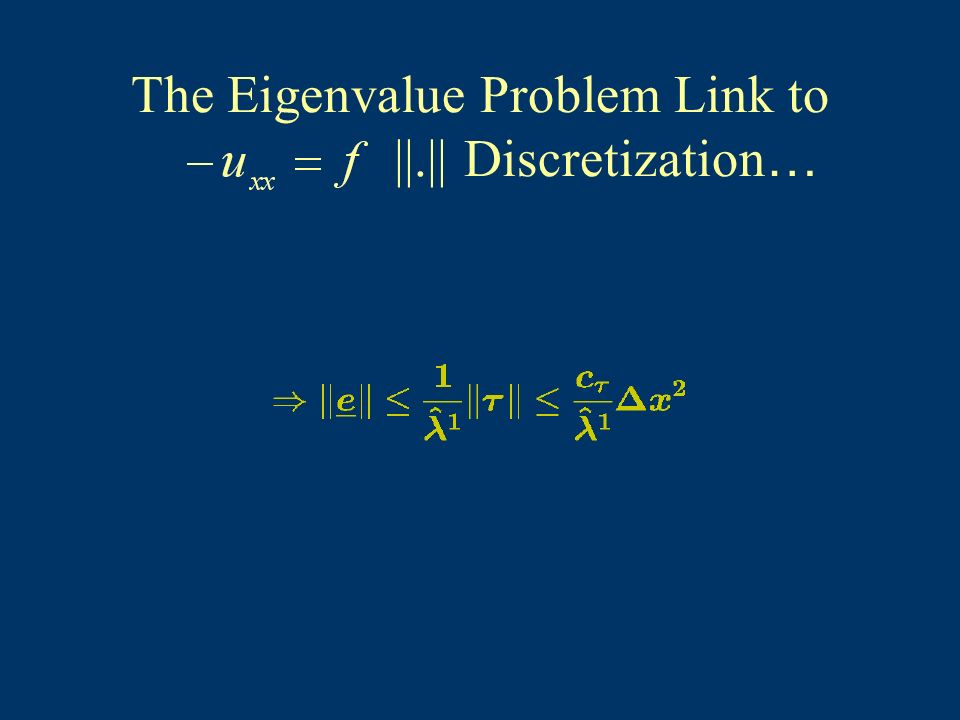 The Eigenvalue Problem Link to ||.|| Discretization …