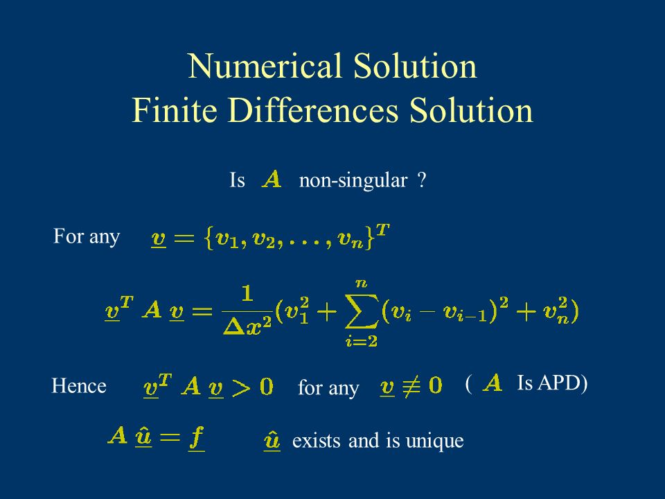 Numerical Solution Finite Differences Solution Isnon-singular ? For any Hence for any ( Is APD) exists and is unique