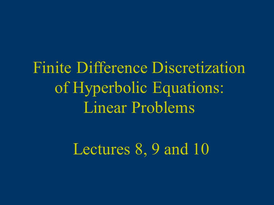 Finite Difference Solution Approximation For example … for ( U > 0 ) Forward in Time Backward (Upwind) in Space