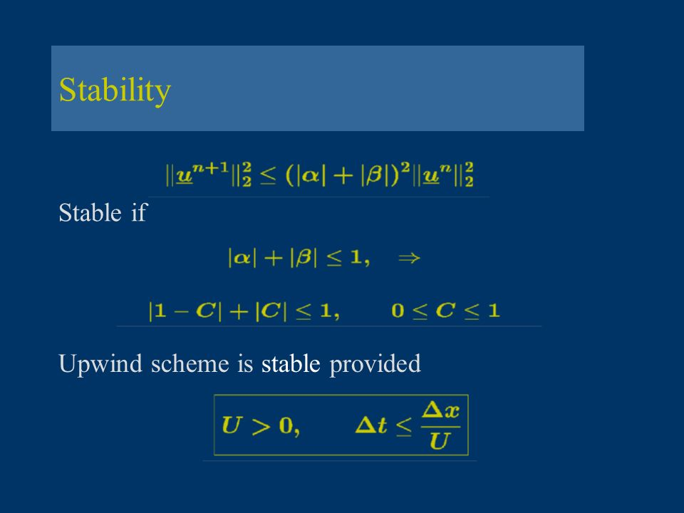 Stability Stable if Upwind scheme is stable provided