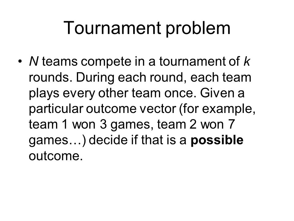 Tournament problem N teams compete in a tournament of k rounds. During each round, each team plays every other team once. Given a particular outcome v