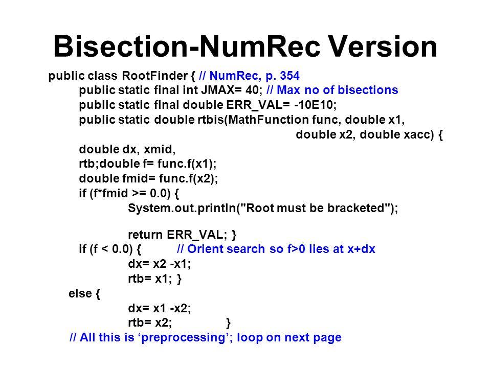 Bisection-NumRec Version public class RootFinder { // NumRec, p.