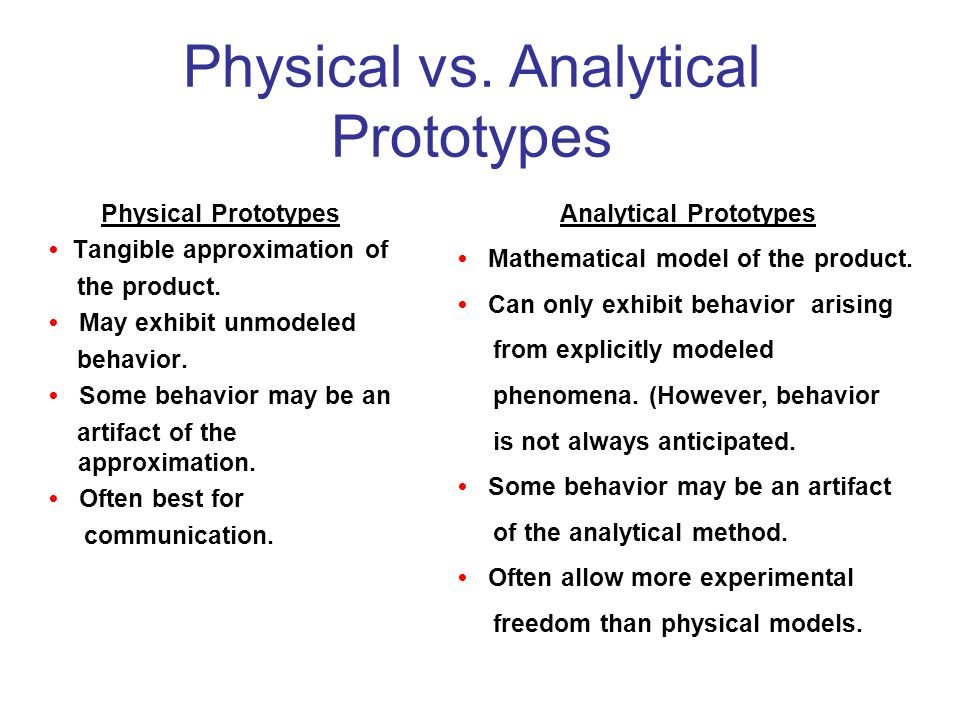 Physical vs.Analytical Prototypes Physical Prototypes Tangible approximation of the product.