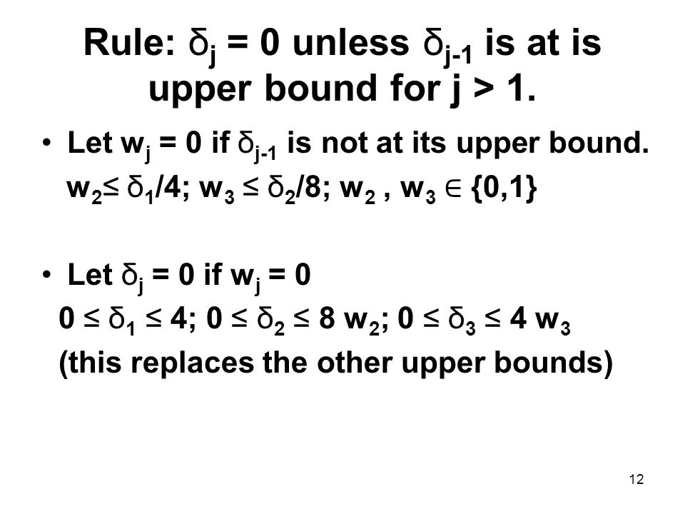 12 Rule: δ j = 0 unless δ j-1 is at is upper bound for j > 1.