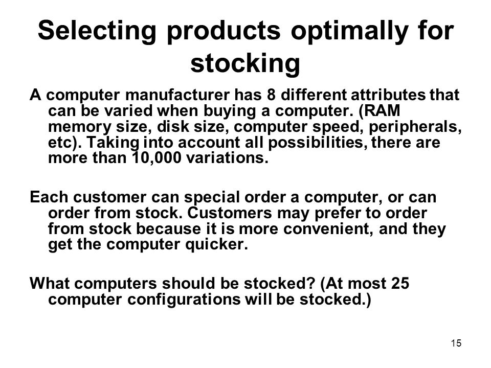 15 Selecting products optimally for stocking A computer manufacturer has 8 different attributes that can be varied when buying a computer.