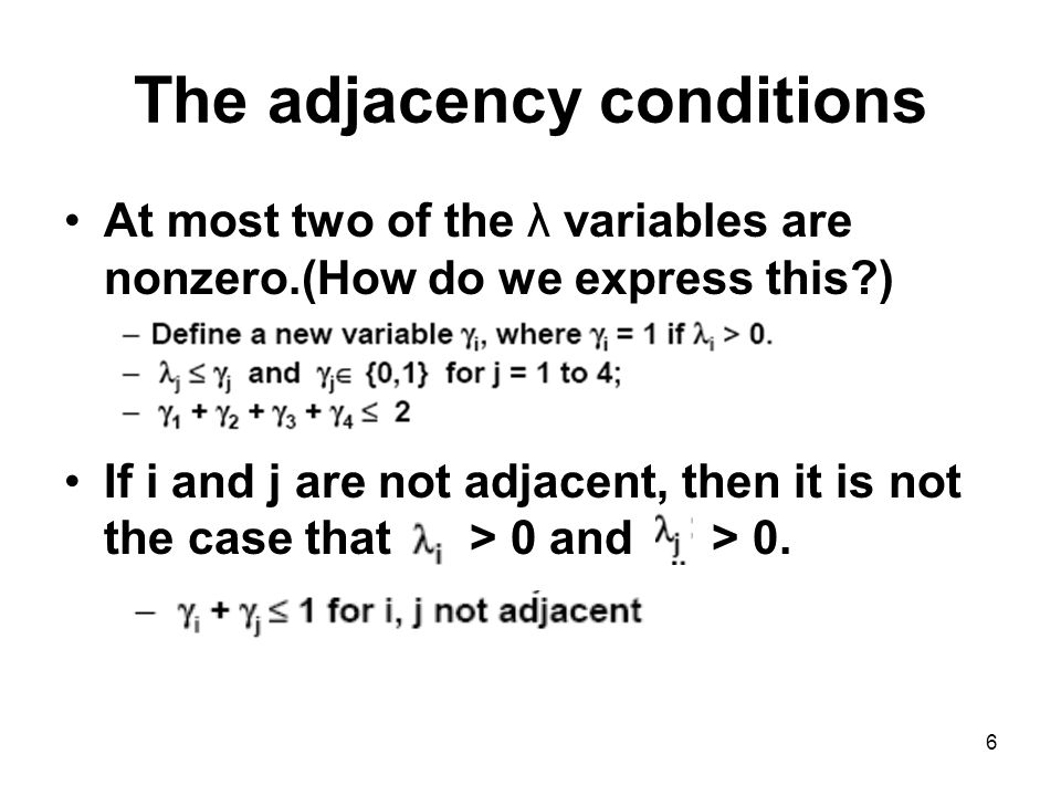 6 The adjacency conditions At most two of the λ variables are nonzero.(How do we express this ) If i and j are not adjacent, then it is not the case that > 0 and > 0.