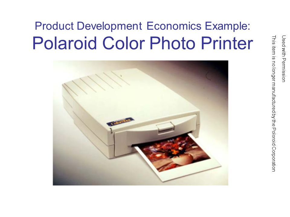 Product Development Economics Example: Polaroid Color Photo Printer Used with PermissionThis item is no longer manufactured by the Poloroid Corporation