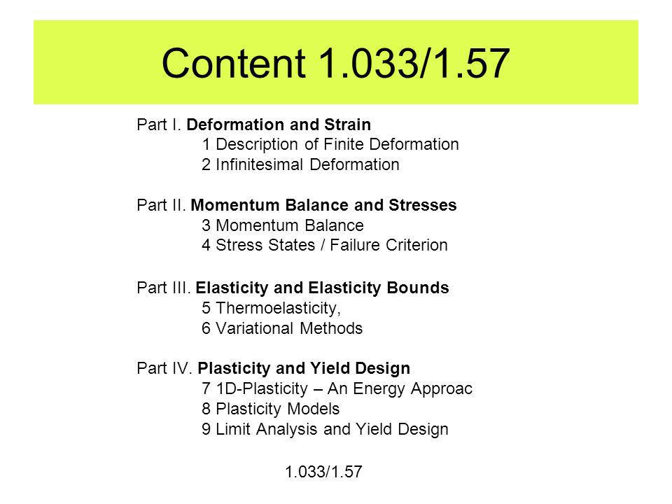 Content 1.033/1.57 Part I. Deformation and Strain 1 Description of Finite Deformation 2 Infinitesimal Deformation Part II. Momentum Balance and Stress