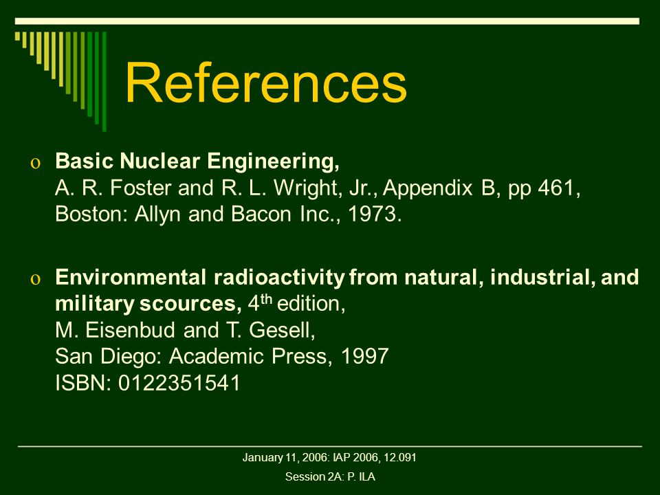 January 11, 2006: IAP 2006, 12.091 Session 2A: P. ILA References o Basic Nuclear Engineering, A. R. Foster and R. L. Wright, Jr., Appendix B, pp 461,