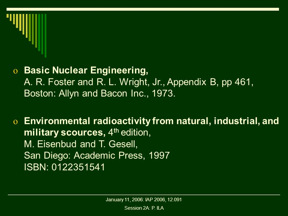 January 11, 2006: IAP 2006, 12.091 Session 2A: P. ILA o Basic Nuclear Engineering, A. R. Foster and R. L. Wright, Jr., Appendix B, pp 461, Boston: All