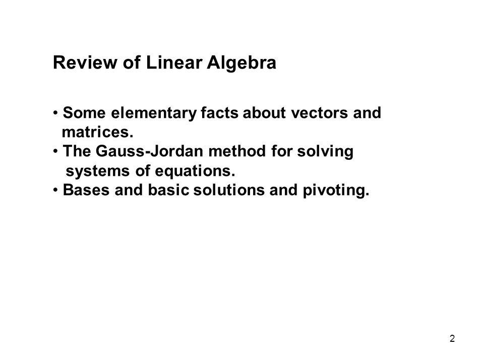 2 Review of Linear Algebra Some elementary facts about vectors and matrices.