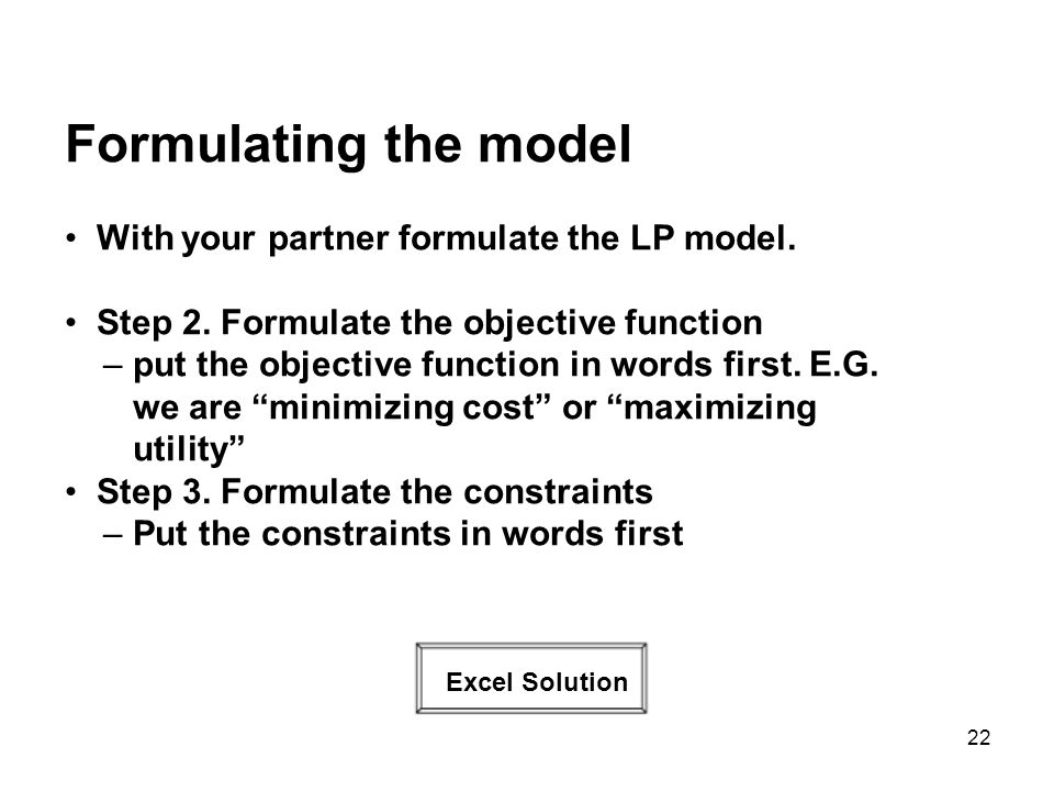 22 Formulating the model With your partner formulate the LP model.