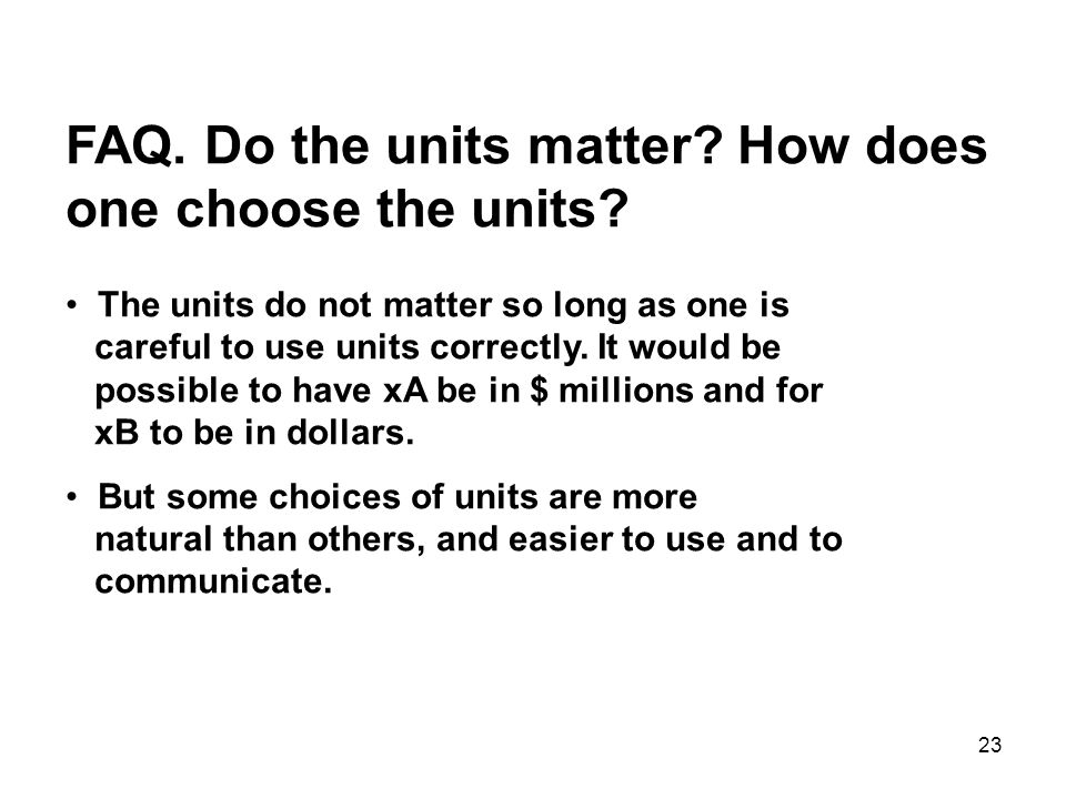23 FAQ.Do the units matter. How does one choose the units.