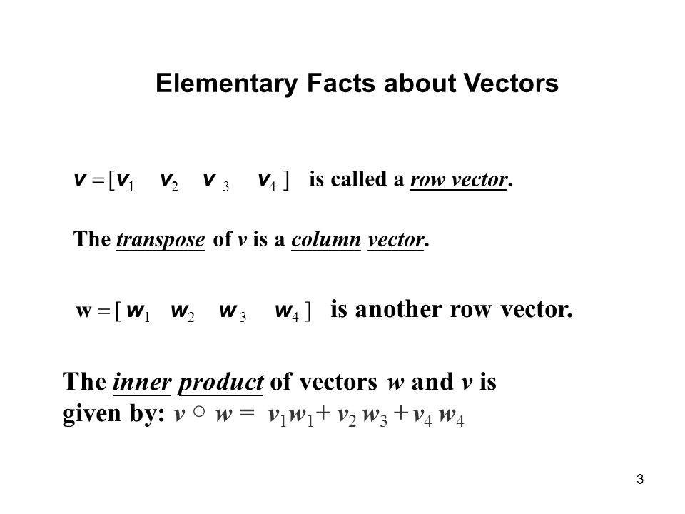 3 Elementary Facts about Vectors v v 1 v 2 v 3 v 4 is called a row vector.