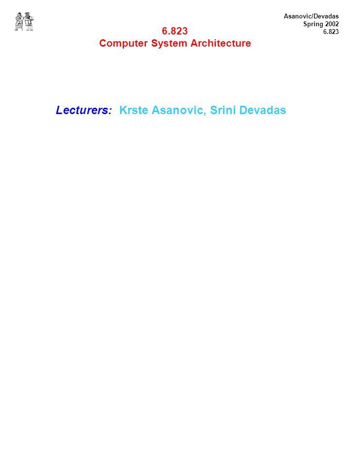Asanovic/Devadas Spring 2002 6.823 6.823 Computer System Architecture Lecturers: Krste Asanovic, Srini Devadas