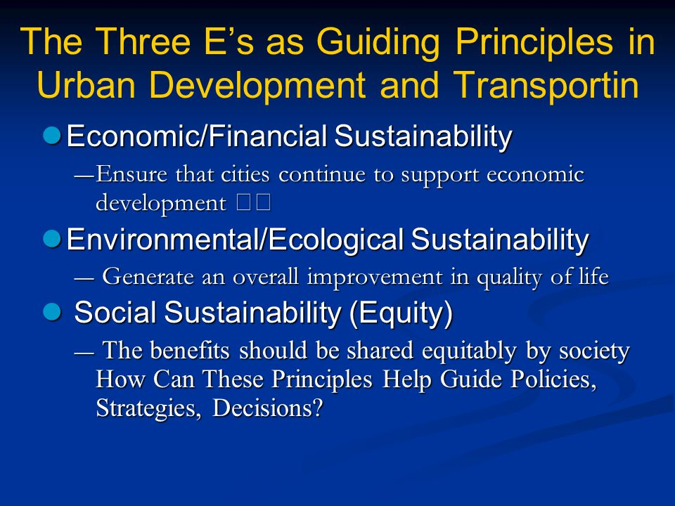 The Three Es as Guiding Principles in Urban Development and Transportin Economic/Financial Sustainability Economic/Financial Sustainability Ensure tha