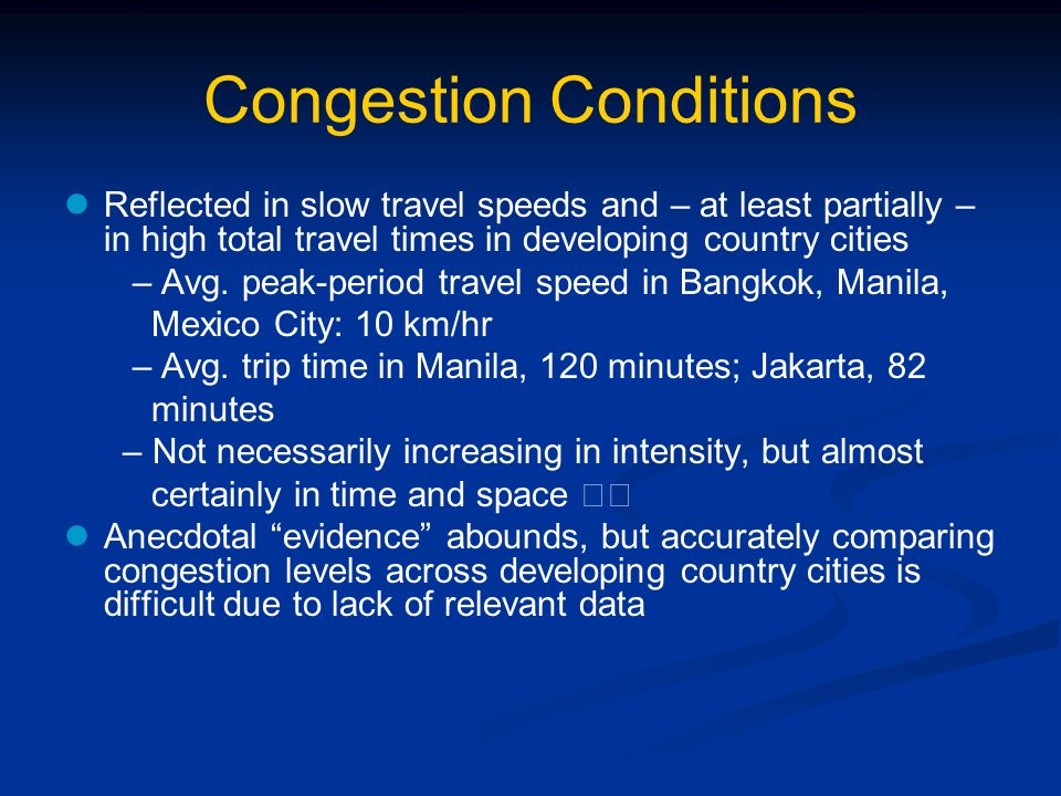 Congestion Conditions Reflected in slow travel speeds and – at least partially – in high total travel times in developing country cities – Avg. peak-p
