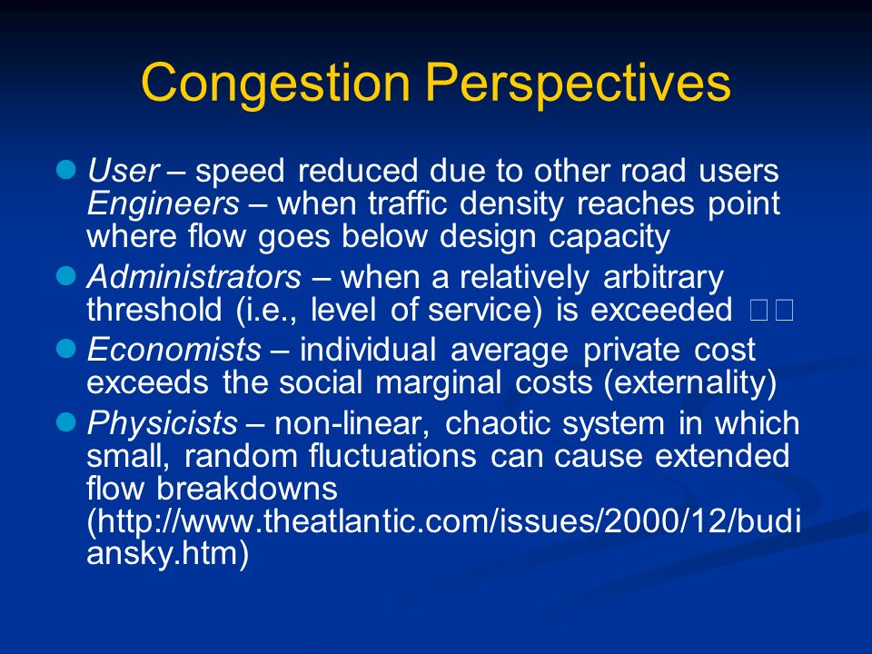 Congestion Perspectives User – speed reduced due to other road users Engineers – when traffic density reaches point where flow goes below design capac