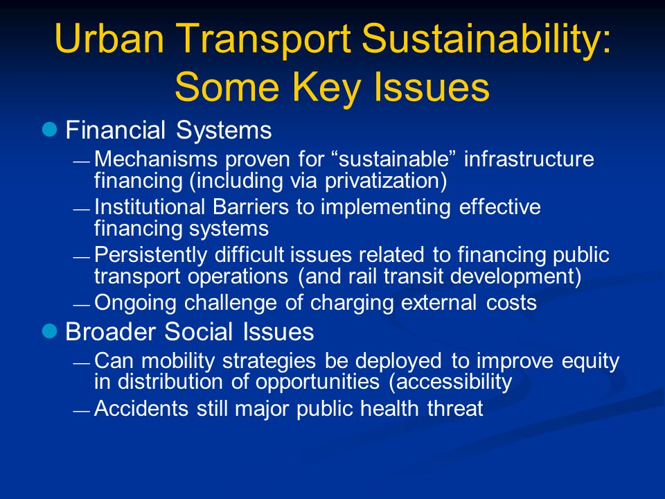 Urban Transport Sustainability: Some Key Issues Financial Systems Mechanisms proven for sustainable infrastructure financing (including via privatizat
