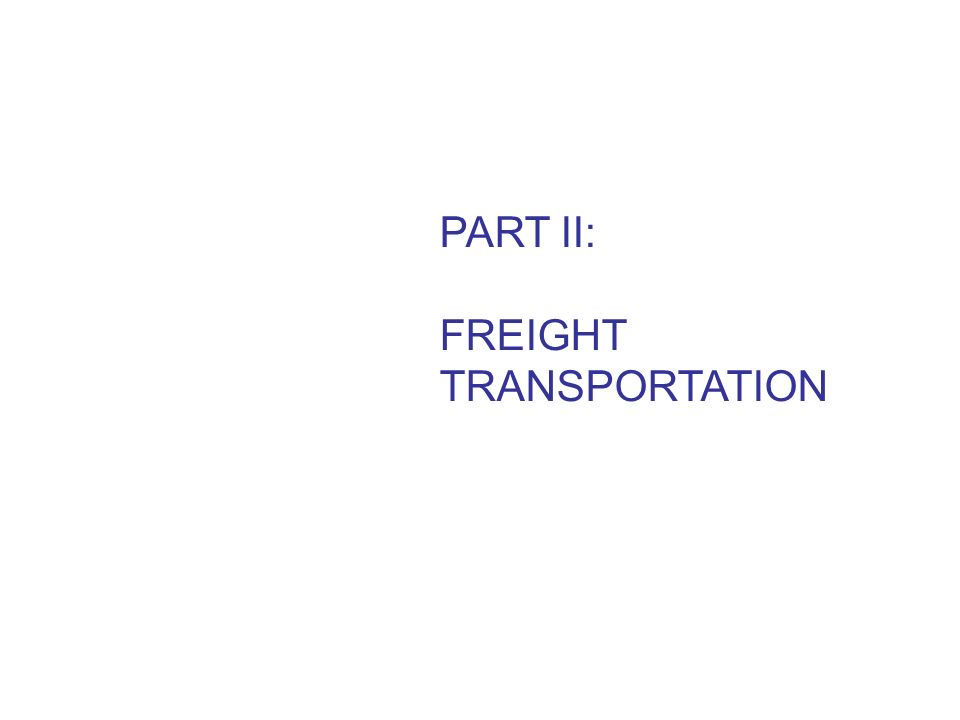 PART II: FREIGHT TRANSPORTATION