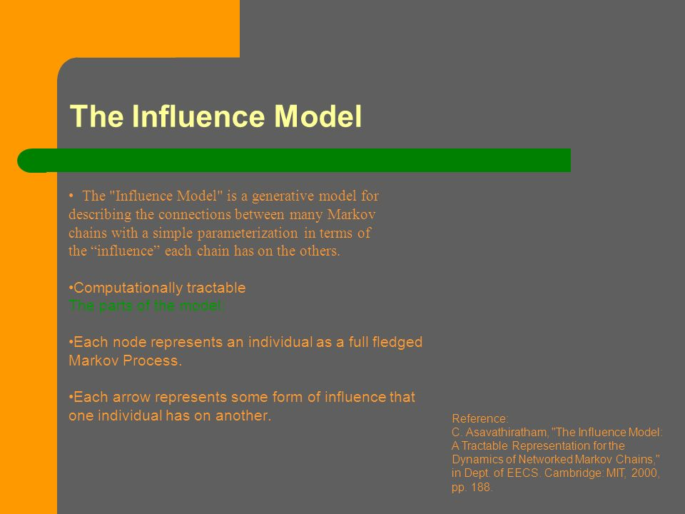 The Influence Model The Influence Model is a generative model for describing the connections between many Markov chains with a simple parameterization in terms of the influence each chain has on the others.