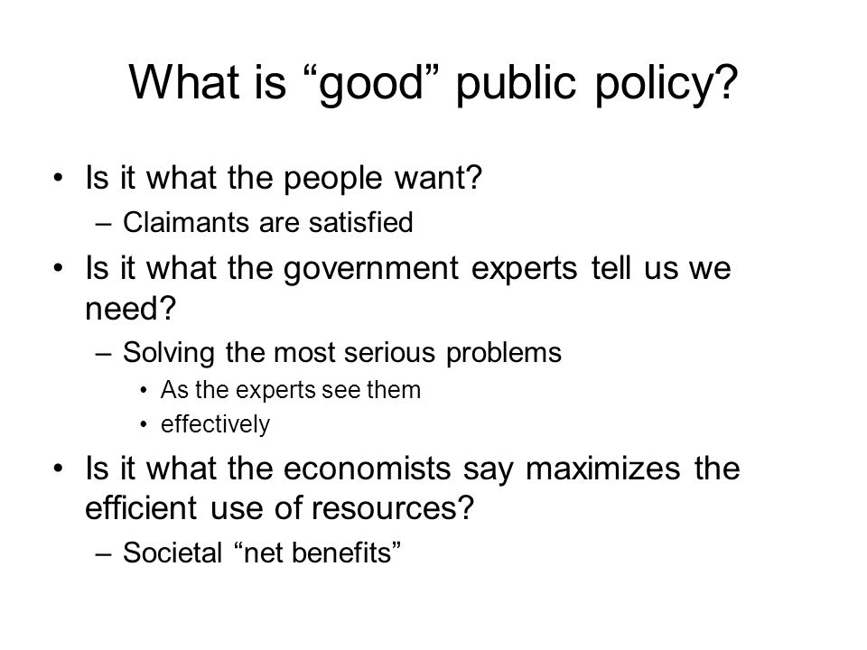 What is good public policy. Is it what the people want.