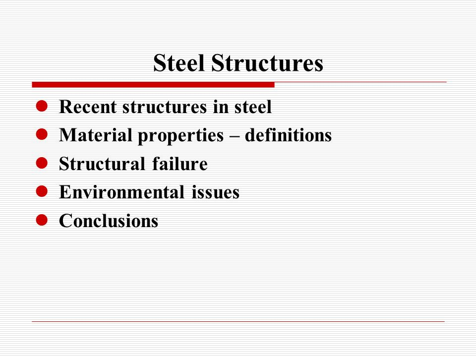 Steel Structures Recent structures in steel Material properties – definitions Structural failure Environmental issues Conclusions