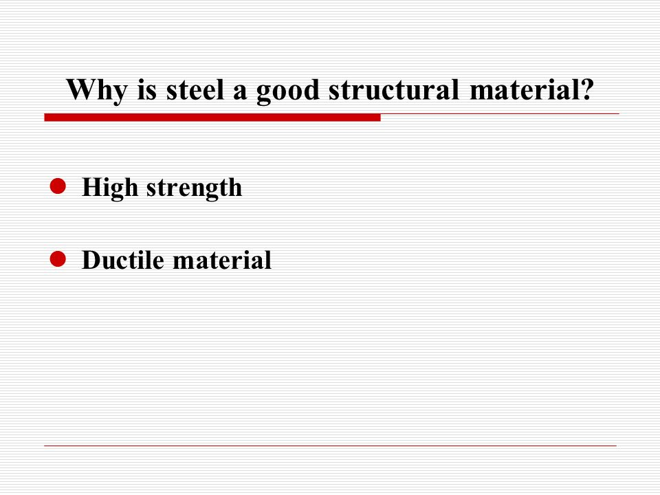 Why is steel a good structural material High strength Ductile material