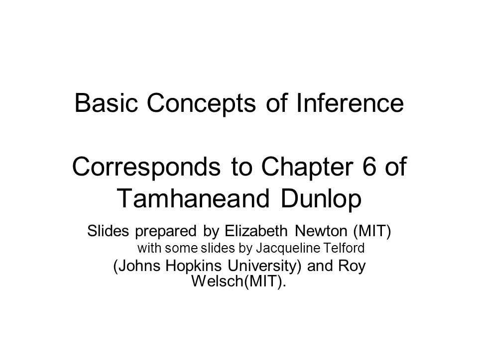 Basic Concepts of Inference Corresponds to Chapter 6 of Tamhaneand Dunlop Slides prepared by Elizabeth Newton (MIT) with some slides by Jacqueline Tel