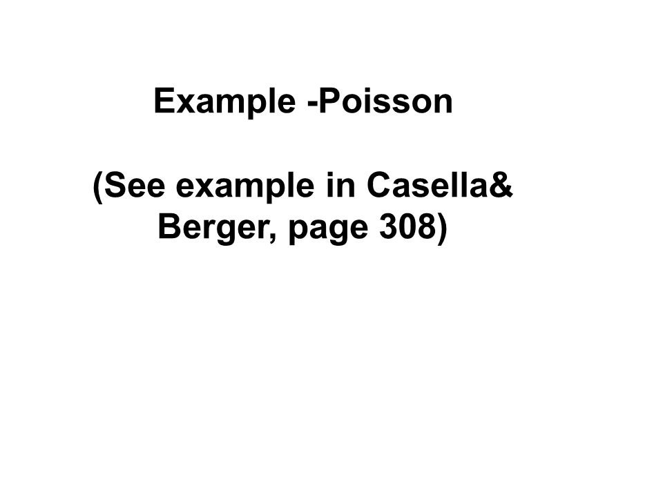 Example -Poisson (See example in Casella& Berger, page 308)
