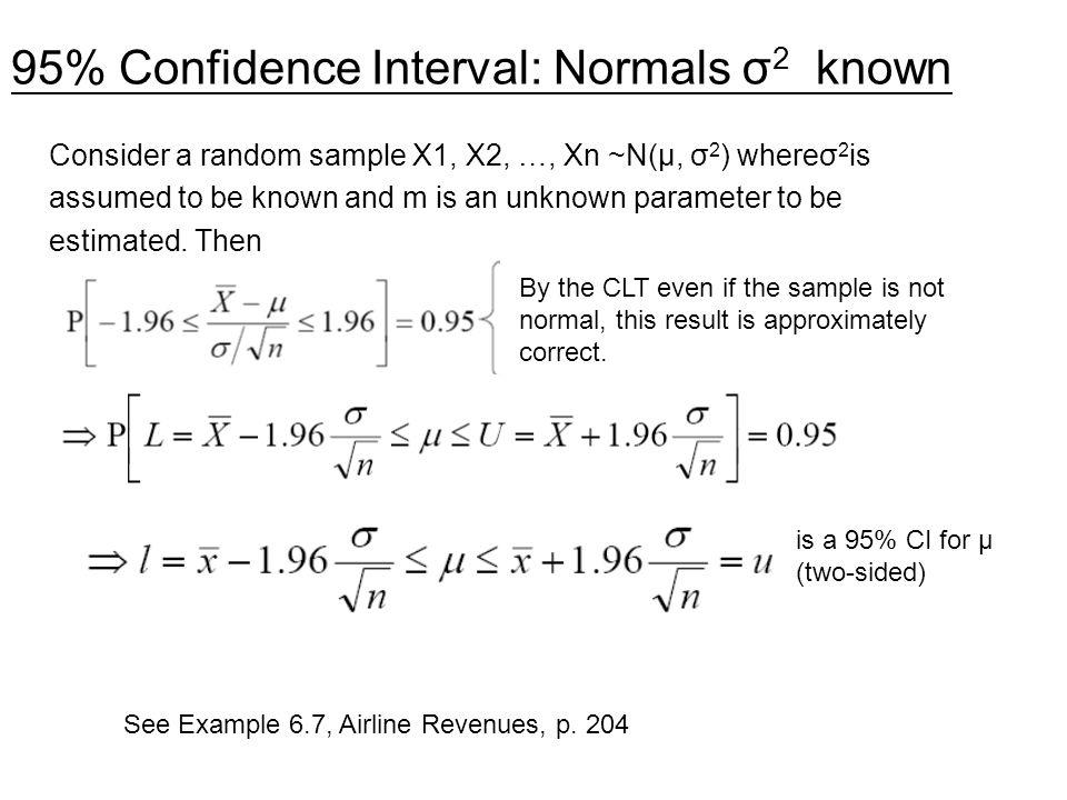 95% Confidence Interval: Normals σ 2 known Consider a random sample X1, X2, …, Xn ~N(μ, σ 2 ) whereσ 2 is assumed to be known and m is an unknown para
