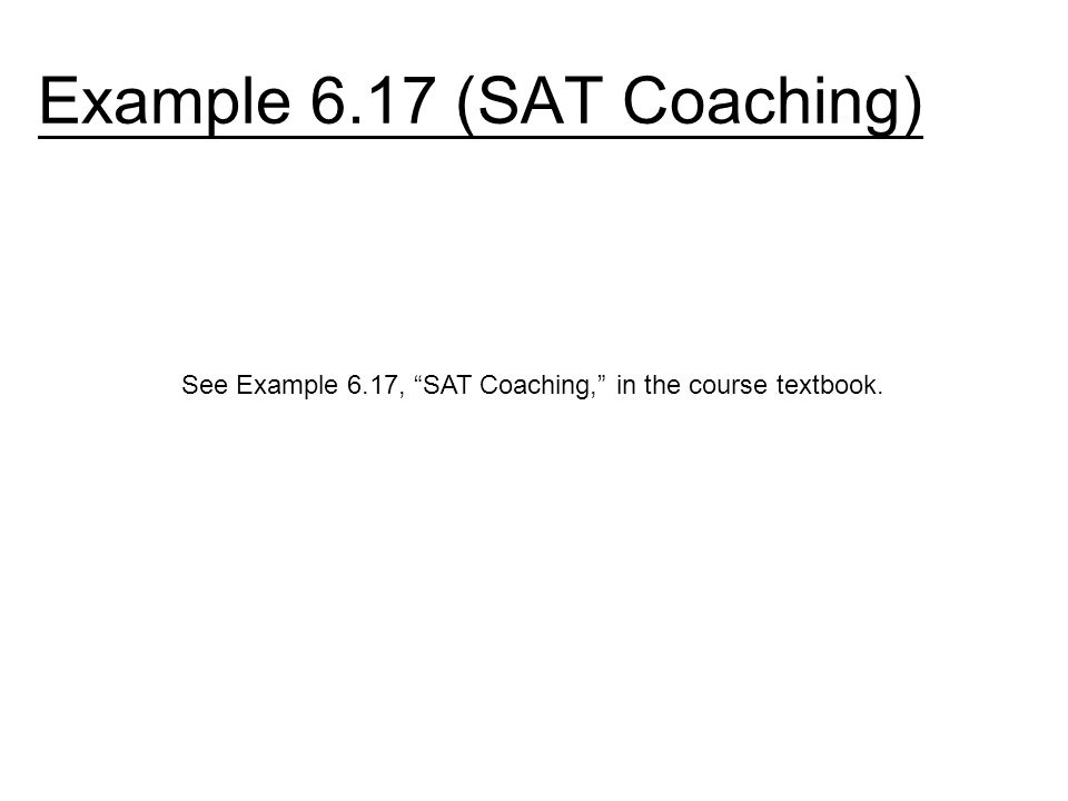 Example 6.17 (SAT Coaching) See Example 6.17, SAT Coaching, in the course textbook.