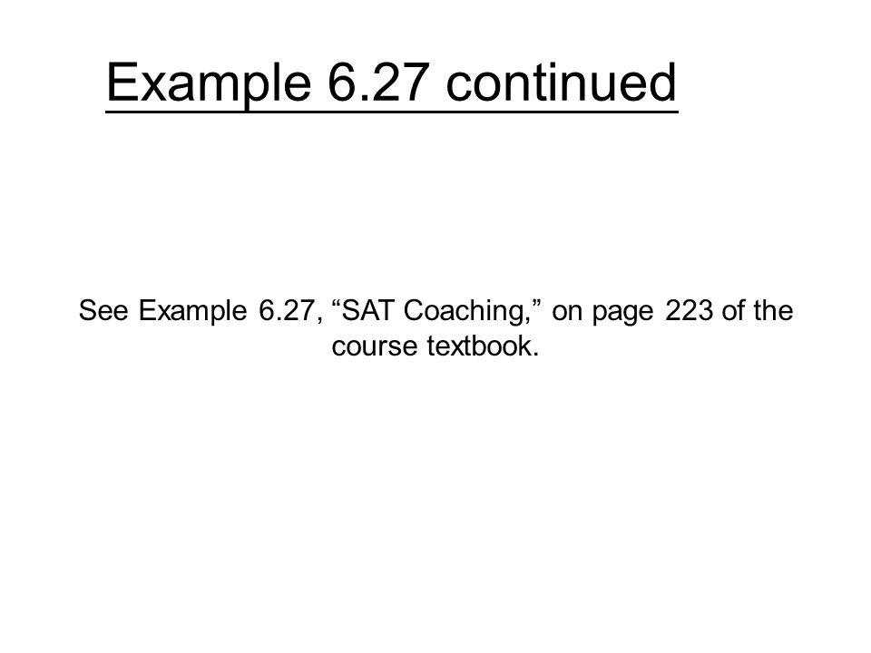 Example 6.27 continued See Example 6.27, SAT Coaching, on page 223 of the course textbook.