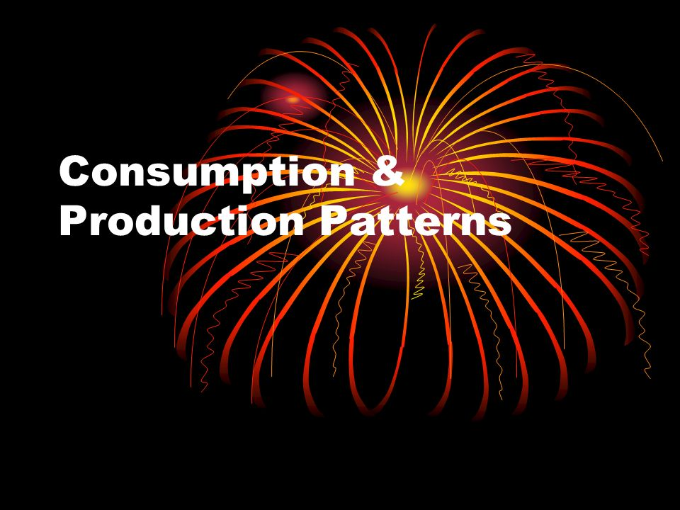 Consumption & Production Patterns