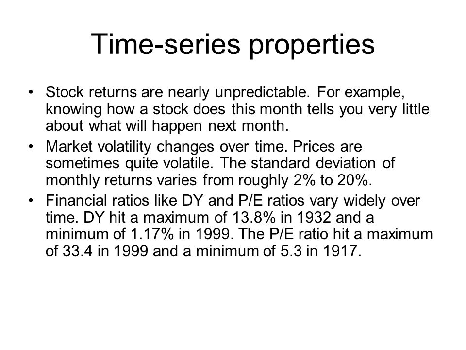 Time-series properties Stock returns are nearly unpredictable.
